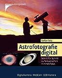 Astrofotografie digital: Schritt für Schritt zu fantastischen Himmelsfotos