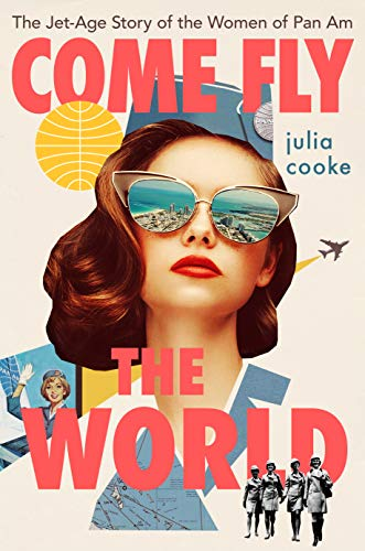 Book Cover: Come Fly the World: The Jet-Age Story of the Women of Pan Am