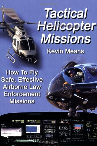 Learning To Fly Helicopter - Tactical Helicopter Missions: How to Fly Safe, Effective Airborne Law Enforcement Missions