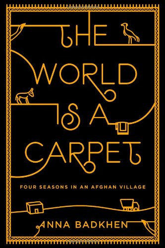 Image of The World is a Carpet: Four Seasons in an Afghan Village