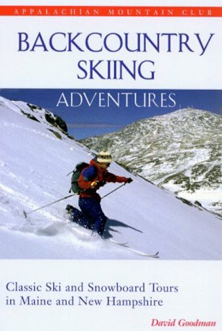 Backcountry Skiing Adventures: Maine and New Hampshire: Classic Ski and Snowboard Tours in Maine and New Hampshire by Appalachian Mountain Club Books