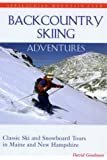 Backcountry Skiing Adventures: Maine and New Hampshire: Classic Ski and Snowboard Tours in Maine and New Hampshire