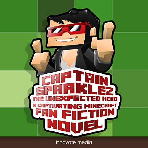 CaptainSparklez: The Unexpected Hero: An Exciting Fan Fiction Novel Based on Minecraft