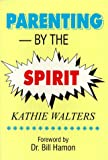 Parenting by the Spirit, Kathie Walters, 0962955949