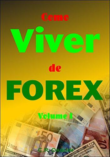 Como Viver de Forex: Volume I