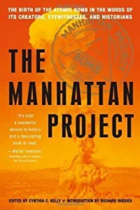 Hardcover The Manhattan Project: The Birth of the Atomic Bomb in the Words of Its Creators, Eyewitnesses and Historians. by Kelly Kelly, Cynthia C. [2007] Book