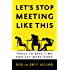 Let's Stop Meeting Like This: Tools to Save Time and Get More Done