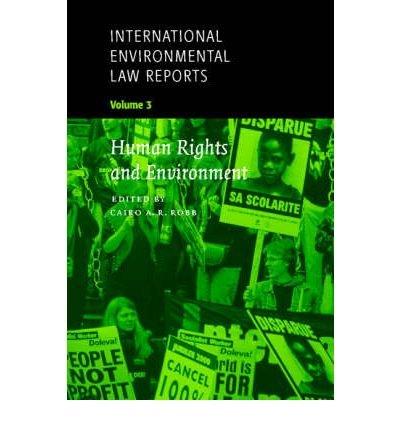 [(International Environmental Law Reports: Human Rights and Environment v. 3 )] [Author: Cairo A.R. Robb] [Nov-2001] PDF ePub fb2 ebook
