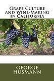 Grape Culture and Wine-Making in California, George Husmann, 1484055519
