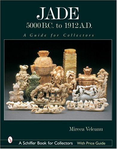 Jade: 5000 B.C. to 1912 A.D., a Guide for Collectors (Schiffer Book for Collectors)