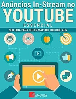 Anúncios In-Stream no YouTube - Essencial: Seu Guia Para Obter Mais do YouTube Ads por [Internet, MEI Na]