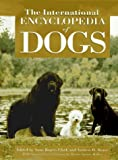 The International Encyclopedia of Dogs, Anne R. Clark and Andrew Brace, 0876056249