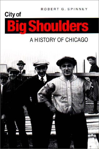 City of Big Shoulders: A History of Chicago