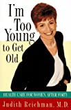 I'm Too Young to Get Old, Judith Reichman, 0812924177
