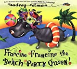 Francine Francine the Beach Party Queen!
