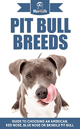 Pit Bull Breeds: Guide to Choosing an American, Red Nose, Blue Nose or Brindle Pit Bull (Mav4Life) (Red Nose Bull Puppies Pit)