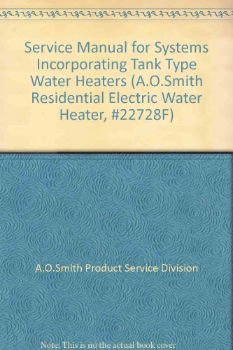 Service Manual for Systems Incorporating Tank Type Water Heaters (A.O.Smith Residential Electric Water Heater, #22728F)
