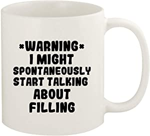 WARNING May Spontaneously Start Talking About FILLING - 11oz Ceramic White Coffee Mug Cup, White