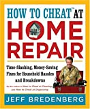 How to Cheat at Home Repair, Jeff Bredenberg, 1402756291