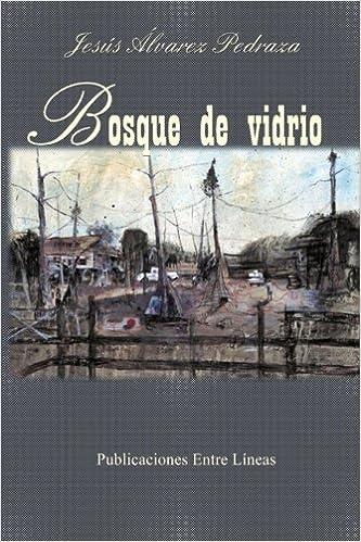 Bosque de vidrio (Spanish Edition): Jesús Alvarez Pedraza ...