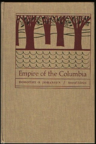 Empire of the Columbia: A History of the Pacific Northwest, Johansen, Dorothy O.