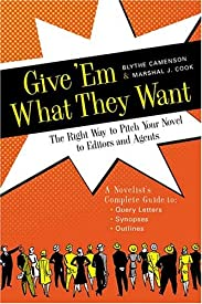 Give 'Em What They Want: The Right Way to Pitch Your Novel to Editors and Agents