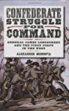 Confederate Struggle for Command: General James Longstreet and the First Corps in the West (Williams-Ford Texas A&M University Military History Series)