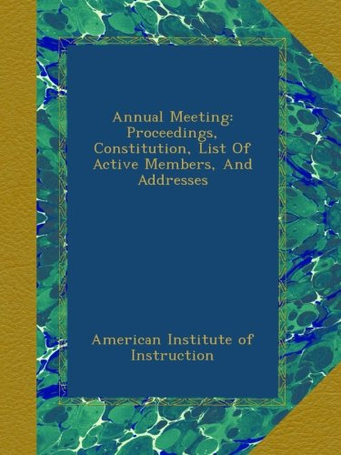 Annual Meeting: Proceedings, Constitution, List Of Active Members, And Addresses PDF