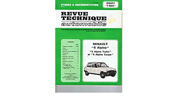 Revue technique de lAutomobile : Renault 5 Alpine, Renault 5 Alpine turbo, Renault 5 lauréate turbo et Renault 5 Alpine coupé fin de fabrication: ...