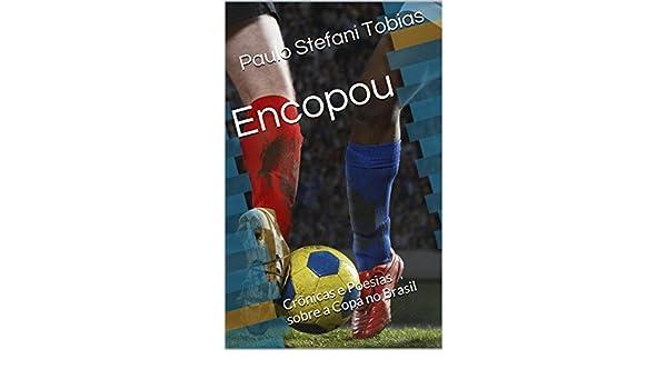Amazon.com: Encopou: Crônicas e Poesias sobre a Copa no Brasil (Portuguese Edition) eBook: Paulo Stefani Tobias: Kindle Store