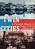 img - for Twin Cities: A Pictorial History of Saint Paul and Minneapolis book / textbook / text book