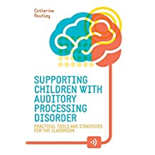 Supporting Children with Auditory Processing Disorder: Practical Tools and Strategies for the Classroom