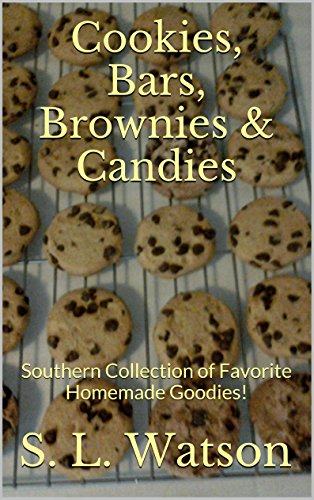Cookies, Bars, Brownies & Candies: Southern Collection of Favorite Homemade Goodies! (Southern Cooking Recipes Book 10) by S. L. Watson