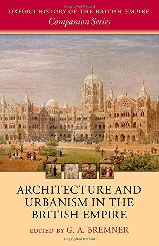 Architecture and Urbanism in the British Empire (Oxford History of the British Empire Companion Series)