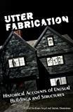 img - for Utter Fabrication: Historical Accounts of Unusual Buildings and Structures (Mad Scientist Journal Presents) (Volume 4) book / textbook / text book