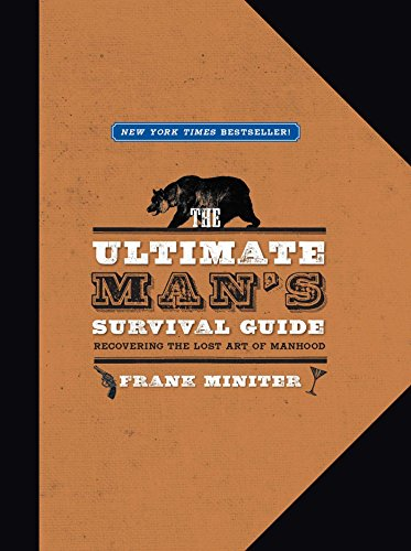 - The Ultimate Man's Survival Guide: Rediscovering the Lost Art of Manhood