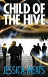 Front cover for the book Child of the Hive by Jessica Meats