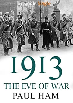 1913: The Eve of War by [Ham, Paul]