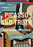 Picasso and Truth, T. J. Clark, 0691157413
