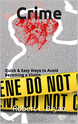 Crime: Quick & Easy Ways to Avoid Becoming a Victim