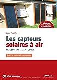 Les capteurs solaires à air : Réaliser, Installer, Gérer