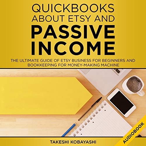 Quickbooks About Etsy and Passive Income: The Ultimate Guide of Etsy Business for Beginners and Bookkeeping for Money-Making Machine