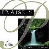 Praise 5: Glorify Thy Name