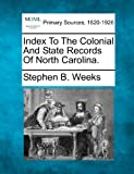 Index to the Colonial and State Records of North Carolina, Stephen B. Weeks, 1277096686