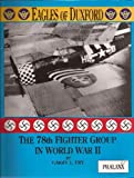 Eagles of Duxford : The 78th Fighter Group in World War II, Fry, Garry L., 0962586021