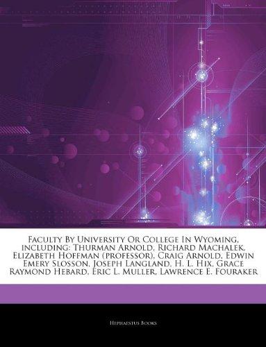 Articles On Faculty By University Or College In Wyoming, including: Thurman Arnold, Richard Machalek, Elizabeth Hoffman (professor), Craig Arnold, ... L. Hix, Grace Raymond Hebard, Eric L. Muller
