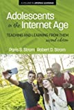 Adolescents In The Internet Age, 2nd Edition: Teaching And Learning From Them (Lifespan Learning) by Paris S. Strom (2014-07-01)