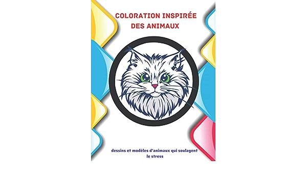 Coloration Inspiree Des Animaux Dessins Et Modeles D Animaux Qui Soulagent Le Stress Livre De Coloriage Facile Pour Les Adultes French Edition Melki Eric 9798668892624 Amazon Com Books