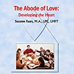 The Abode of Love: Developing the Heart | Suzanne Baars