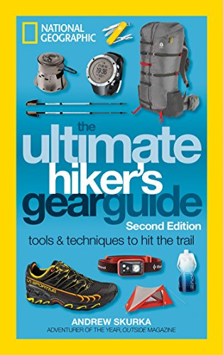 The Ultimate Hiker's Gear Guide, Second Edition: Tools and Techniques to Hit the Trail (Best Hiking Gear For Beginners)